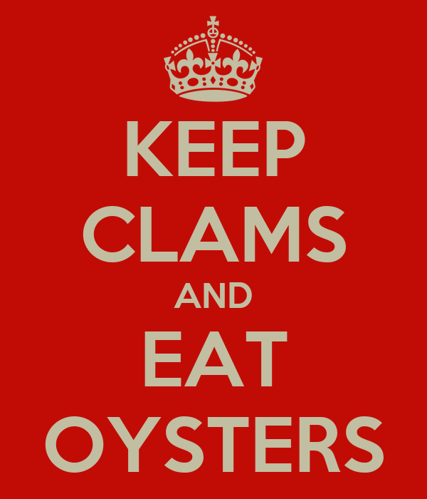 KEEP CLAMS AND EAT OYSTERS