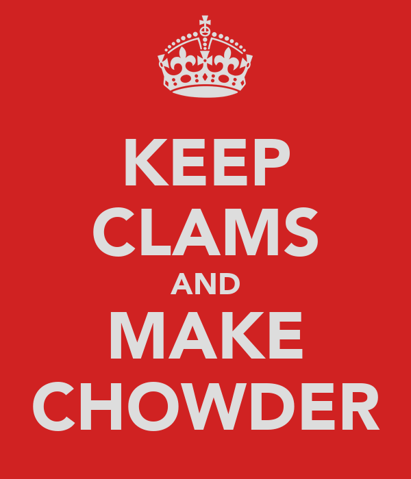 KEEP CLAMS AND MAKE CHOWDER
