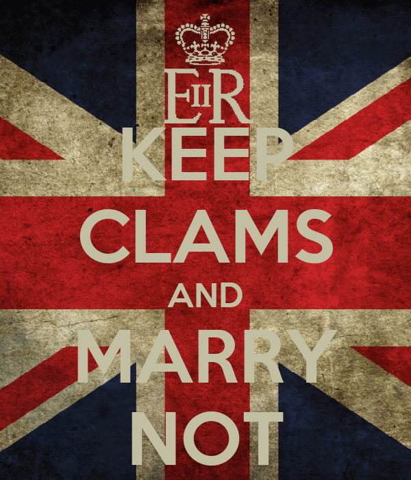 KEEP CLAMS AND MARRY NOT