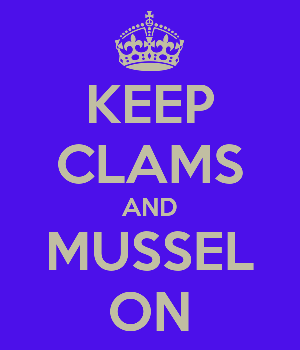 KEEP CLAMS AND MUSSEL ON
