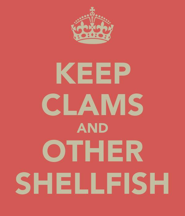 KEEP CLAMS AND OTHER SHELLFISH
