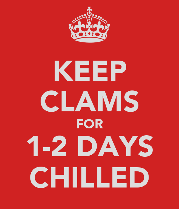 KEEP CLAMS FOR 1-2 DAYS CHILLED