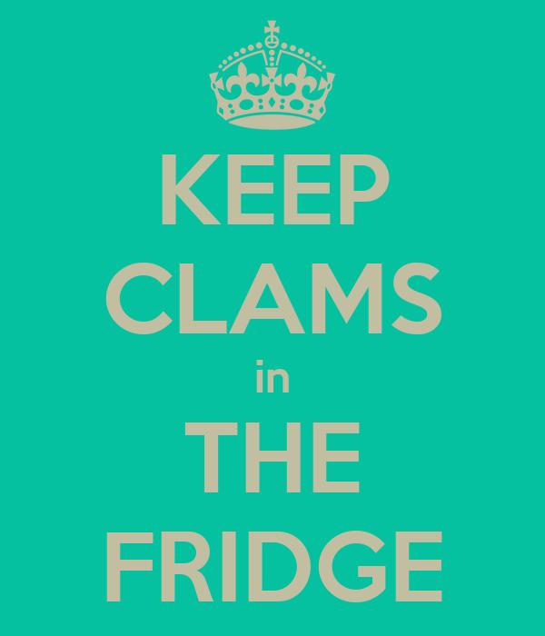 KEEP CLAMS in THE FRIDGE