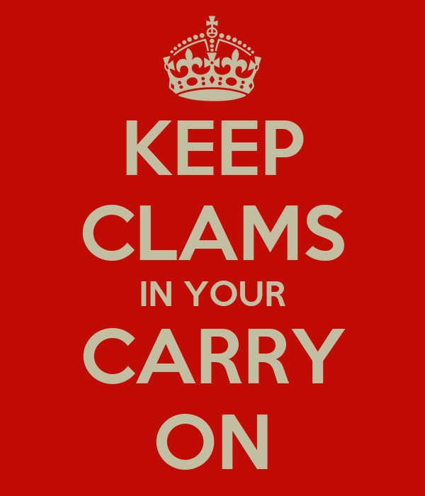 KEEP CLAMS IN YOUR CARRY ON