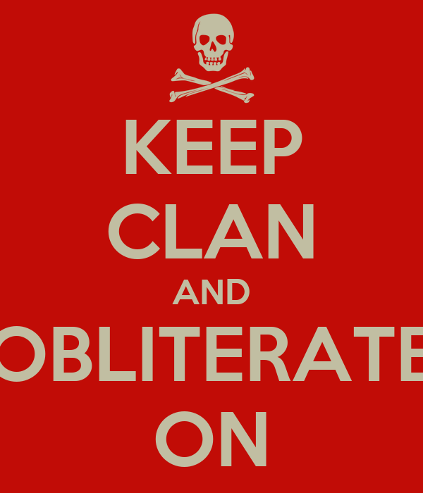 KEEP CLAN AND OBLITERATE ON
