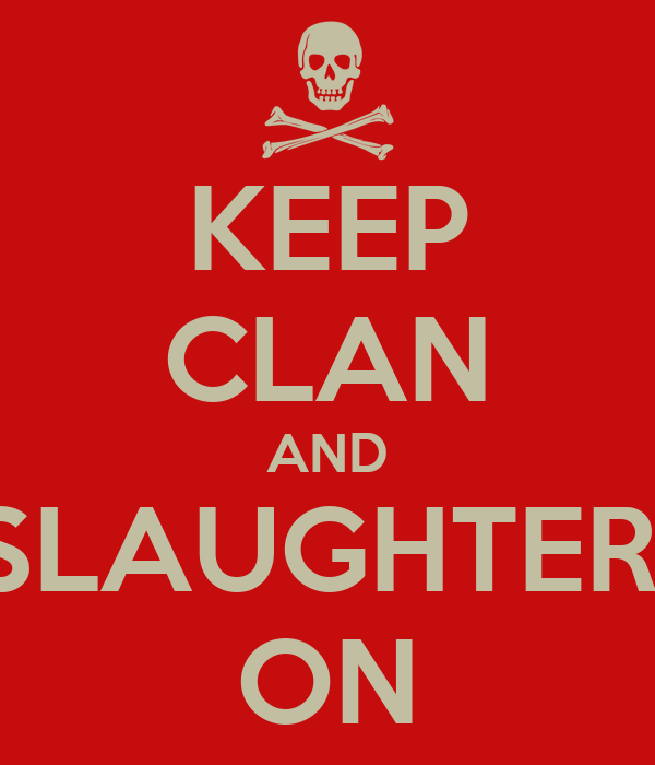 KEEP CLAN AND SLAUGHTER  ON