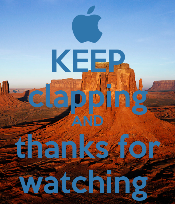 KEEP clapping AND thanks for watching
