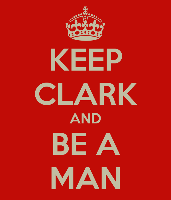 KEEP CLARK AND BE A MAN