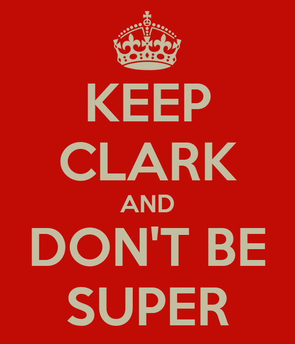KEEP CLARK AND DON'T BE SUPER