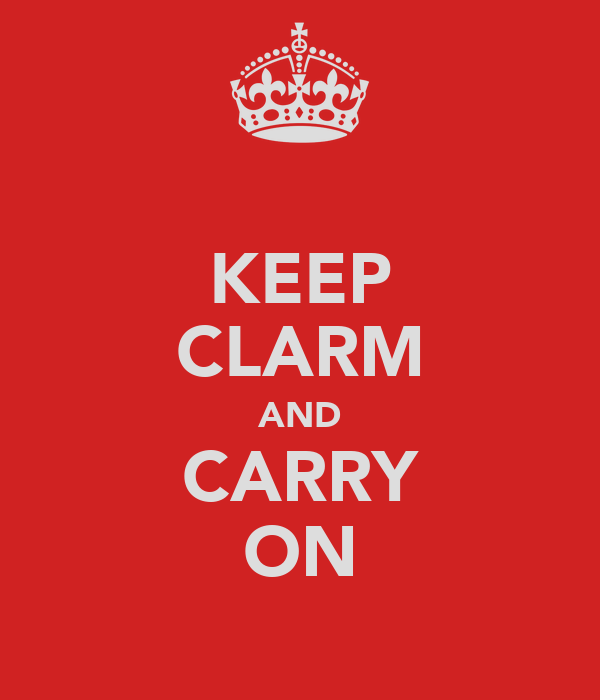 KEEP CLARM AND CARRY ON