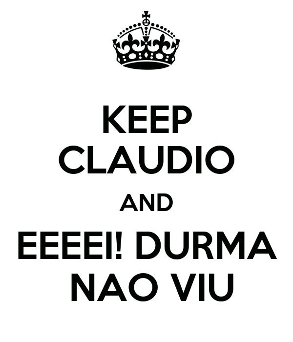 KEEP CLAUDIO AND EEEEI! DURMA  NAO VIU