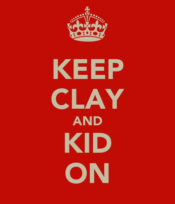 KEEP CLAY AND KID ON