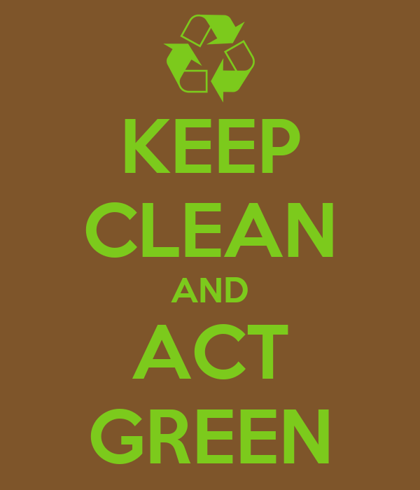 KEEP CLEAN AND ACT GREEN