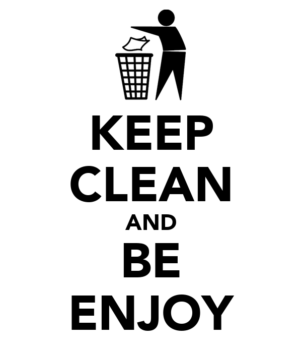 KEEP CLEAN AND BE ENJOY