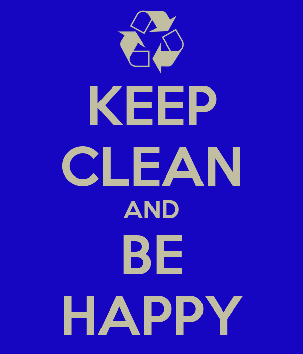 KEEP CLEAN AND BE HAPPY