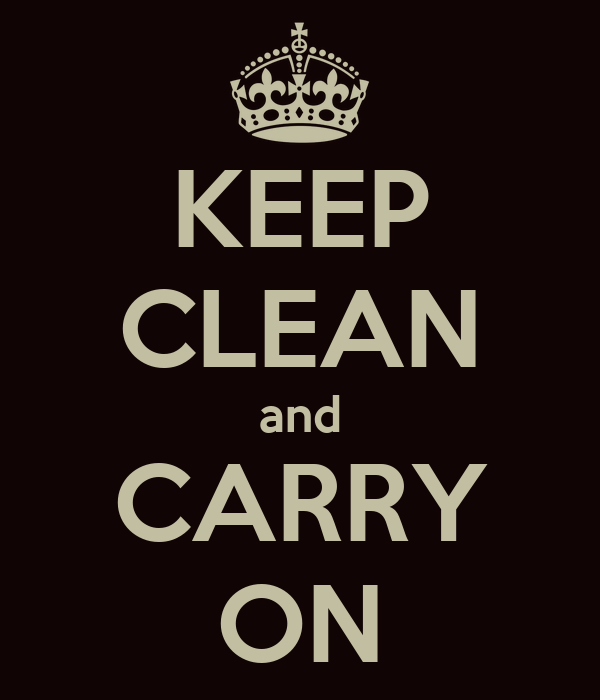 KEEP CLEAN and CARRY ON