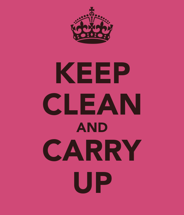 KEEP CLEAN AND CARRY UP