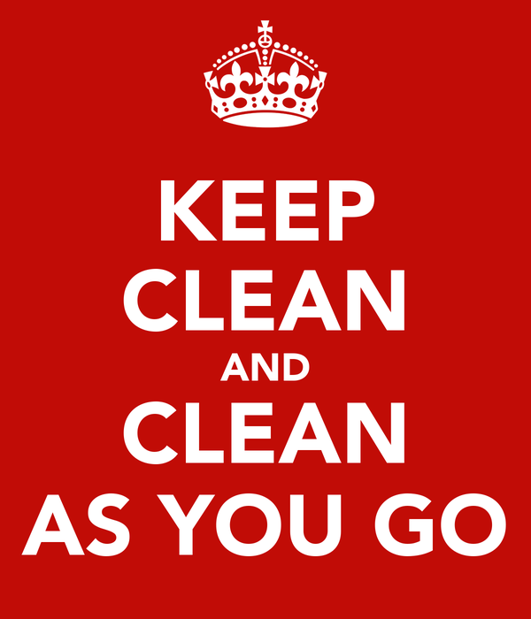 KEEP CLEAN AND CLEAN AS YOU GO
