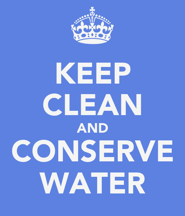 KEEP CLEAN AND CONSERVE WATER