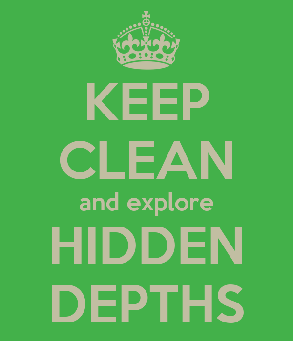 KEEP CLEAN and explore HIDDEN DEPTHS