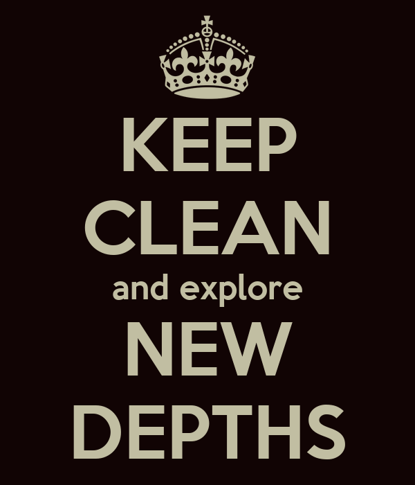 KEEP CLEAN and explore NEW DEPTHS