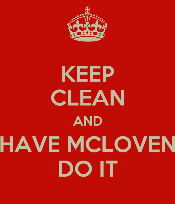 KEEP CLEAN AND HAVE MCLOVEN DO IT