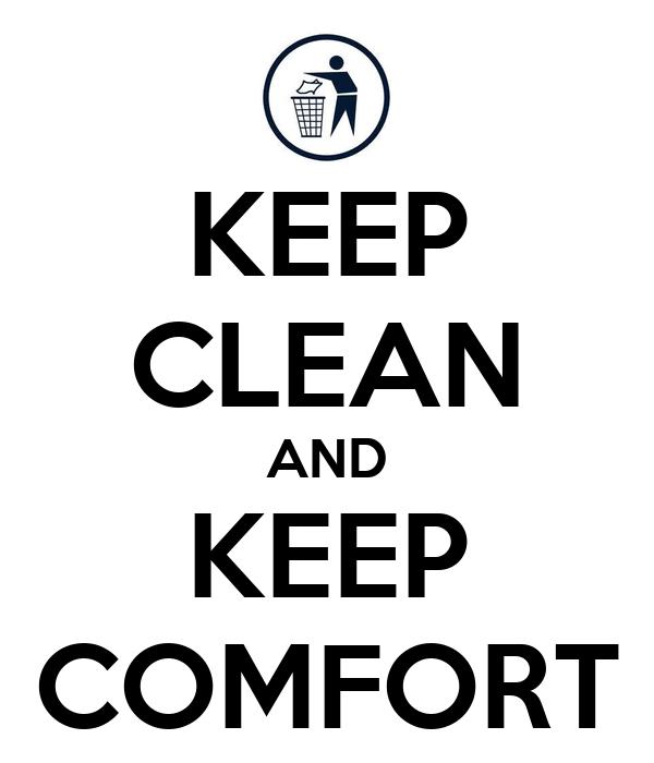 KEEP CLEAN AND KEEP COMFORT