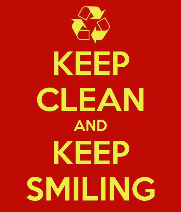 KEEP CLEAN AND KEEP SMILING