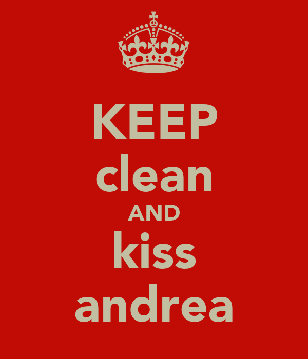 KEEP clean AND kiss andrea