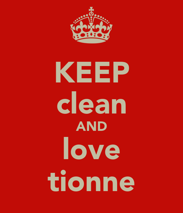 KEEP clean AND love tionne
