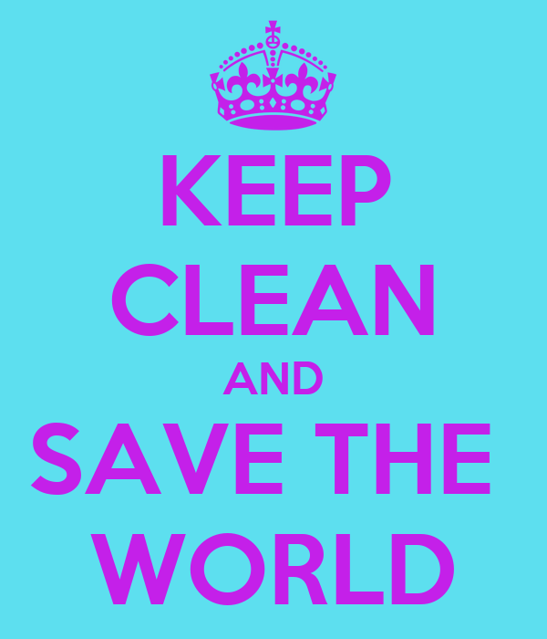 KEEP CLEAN AND SAVE THE  WORLD