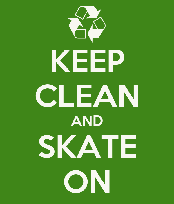KEEP CLEAN AND SKATE ON