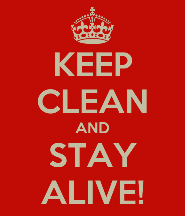 KEEP CLEAN AND STAY ALIVE!