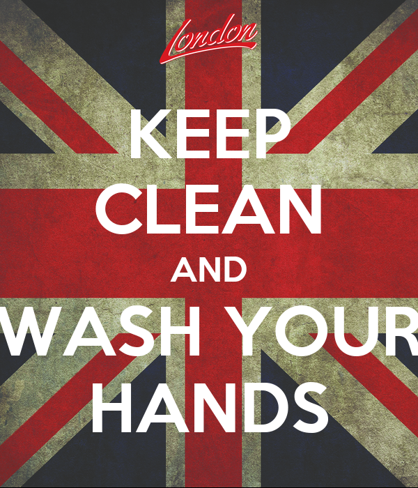 KEEP CLEAN AND WASH YOUR HANDS