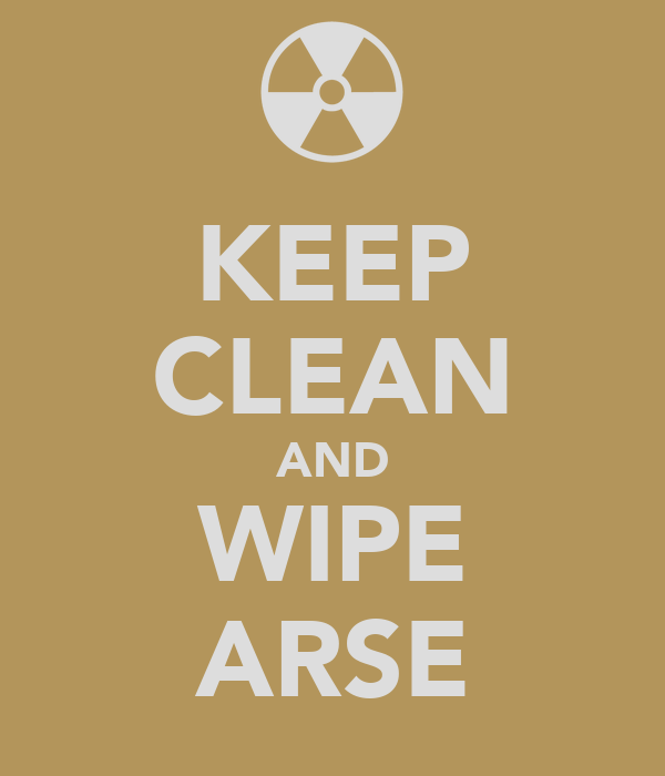 KEEP CLEAN AND WIPE ARSE