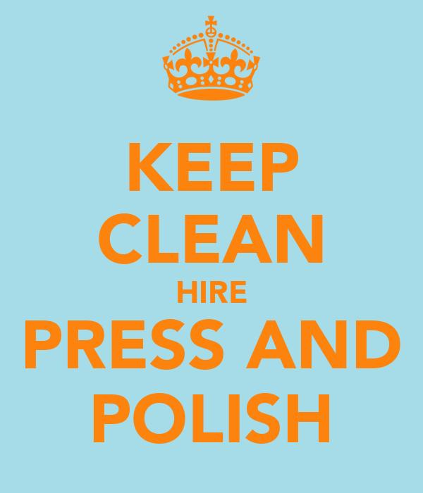 KEEP CLEAN HIRE PRESS AND POLISH