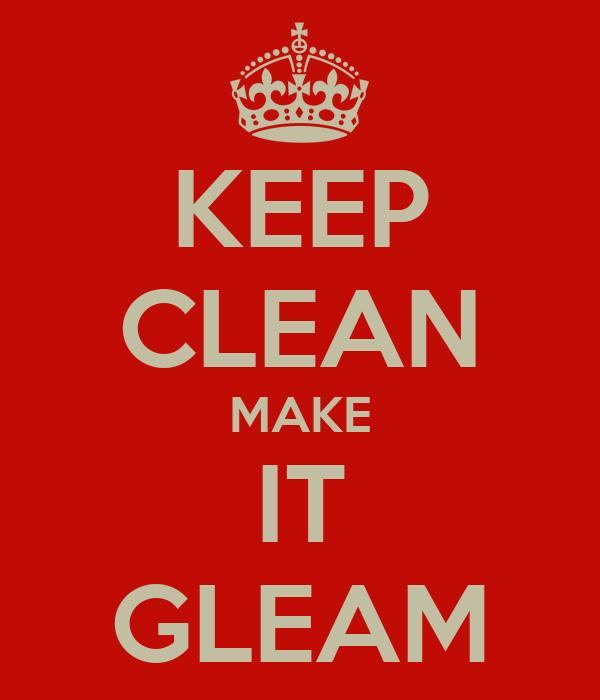 KEEP CLEAN MAKE IT GLEAM