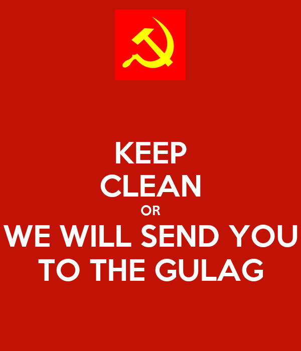 KEEP CLEAN OR WE WILL SEND YOU TO THE GULAG
