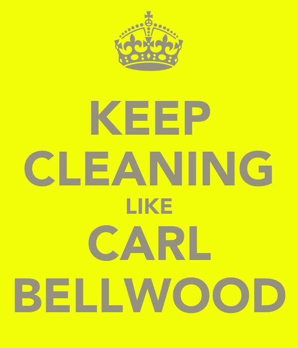 KEEP CLEANING LIKE CARL BELLWOOD