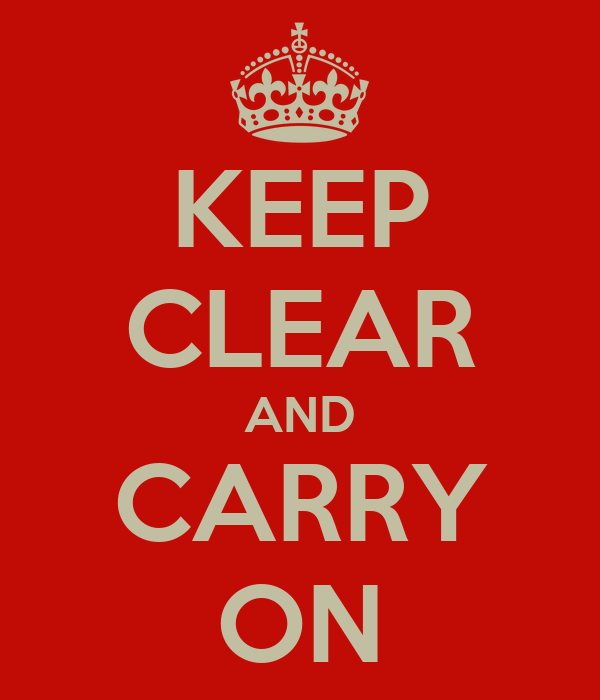 KEEP CLEAR AND CARRY ON