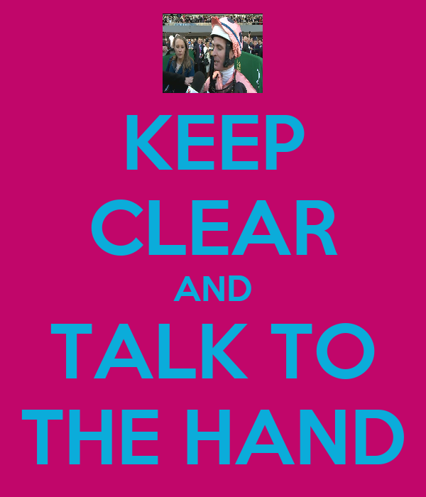 KEEP CLEAR AND TALK TO THE HAND