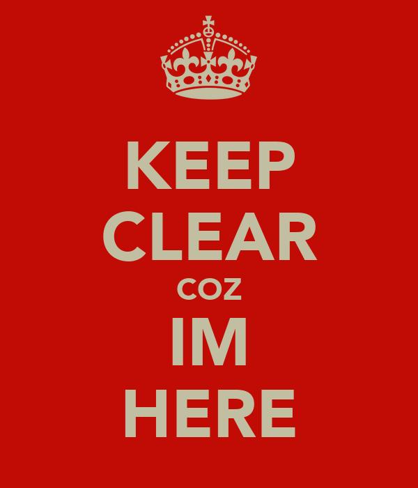 KEEP CLEAR COZ IM HERE