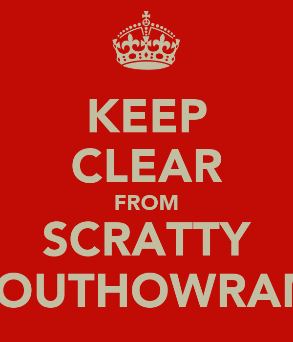 KEEP CLEAR FROM SCRATTY SOUTHOWRAM