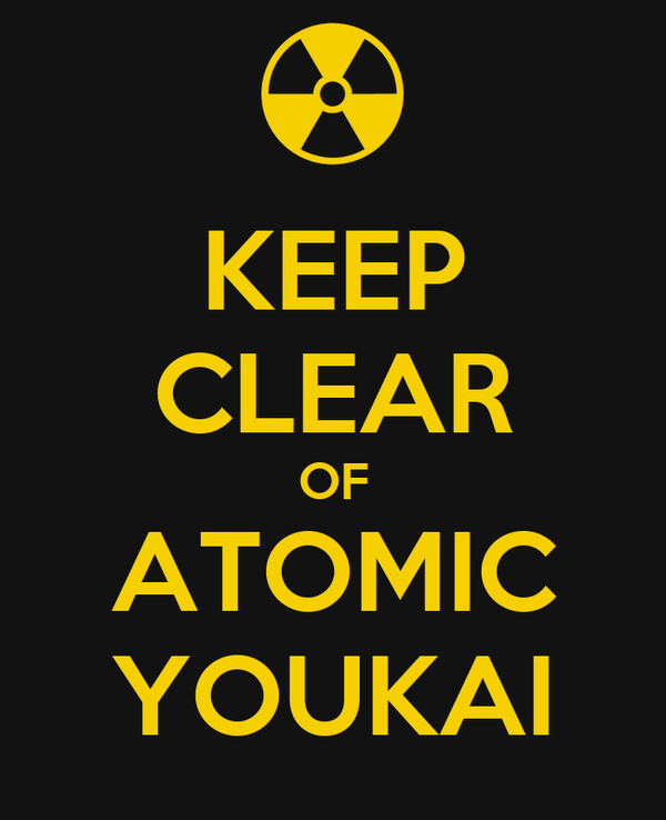 KEEP CLEAR OF ATOMIC YOUKAI