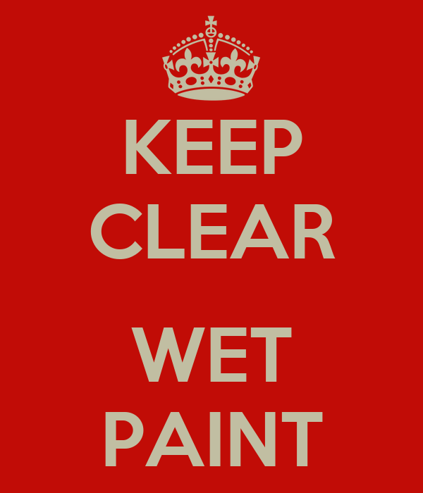 KEEP CLEAR  WET PAINT