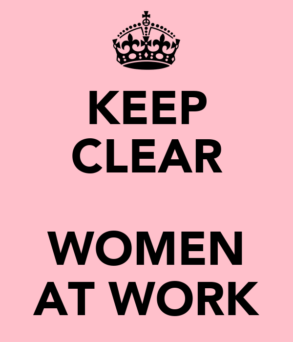 KEEP CLEAR  WOMEN AT WORK