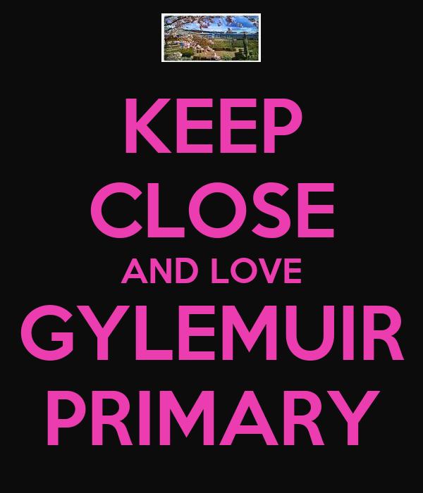 KEEP CLOSE AND LOVE GYLEMUIR PRIMARY