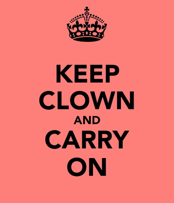 KEEP CLOWN AND CARRY ON