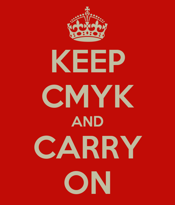 KEEP CMYK AND CARRY ON