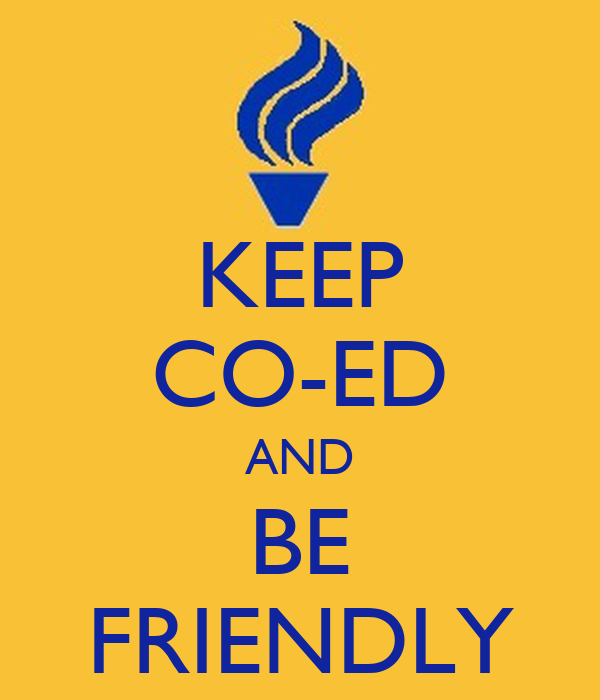 KEEP CO-ED AND BE FRIENDLY